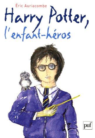 Harry potter, l'enfant héros par Eric Auriacombe